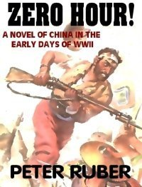 Zero Hour: A Novel of Adventure in China in the Early Days of WWII Peter Ruber