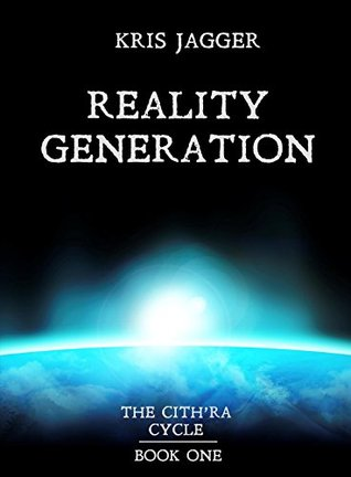 Reality Generation (The CithRa Cycle Book 1)  by  Kris Jagger