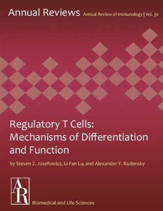 Regulatory T Cells: Mechanisms of Differentiation and Function (Annual Review of Immunology Book 30)  by  Steven Z. Josefowicz