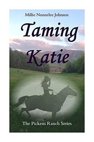 Taming Katie: The Pickens Ranch Series Millie Johnson