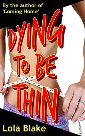 Dying To Be Thin Lola Blake
