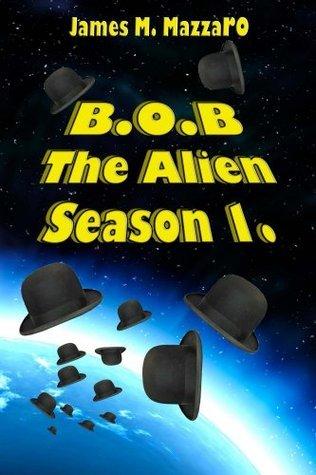 B.O.B. The Alien (B.O.B The Alien Book 1)  by  James Mazzaro