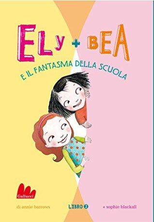 Ely + Bea e il fantasma della scuola: 2 Annie Barrows