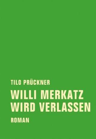 Willi Merkatz wird verlassen: Roman Tilo Prückner