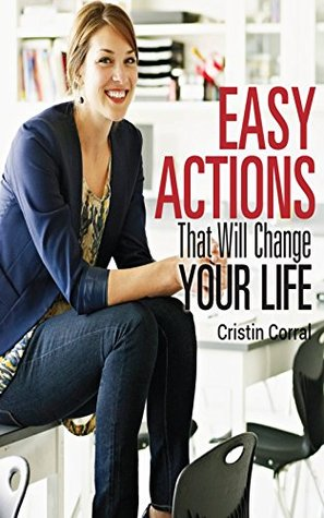 Easy Actions That Will Change Your Life  by  Cristin Corral