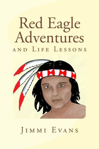 Red Eagle Adventures: and Life Lessons Jimmi Evans