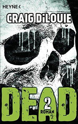Dead 2: Band 2 - Roman  by  Craig DiLouie