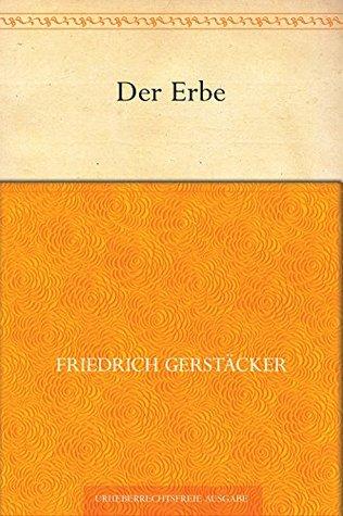 Der Erbe  by  Friedrich Gerstäcker