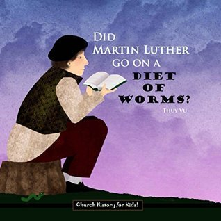 Did Martin Luther Go On A Diet of Worms? (Church History for Kids Book 2)  by  Thùy Vũ