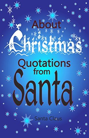About Christmas: Quotations from Santa  by  Santa Claus