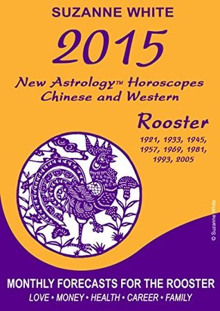 2015 Rooster New Astrology Horoscopes: Chinese and Western  by  Suzanne White