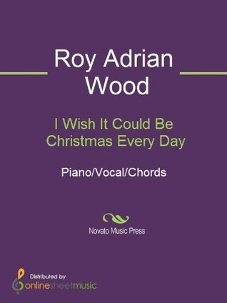 I Wish It Could Be Christmas Every Day  by  Roy Adrian Wood