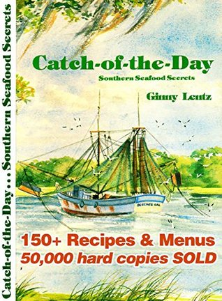 Catch-of-the-Day: Southern Seafood Secrets  by  Ginny Lentz