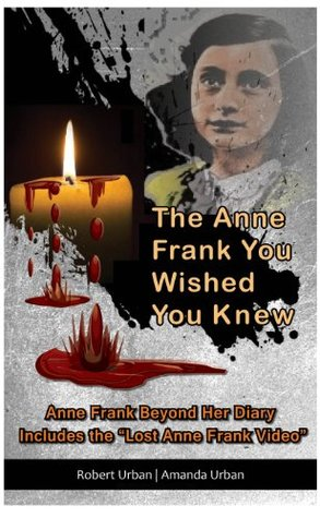 The Anne Frank You Wished You Knew: Anne Frank Beyond Her Diary Includes The Lost Anne Frank Video Robert Urban