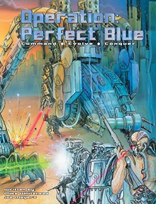 Operation: Perfect Blue: A Role-Playing Game of Command, Evolution and Combat Michael Whitehead
