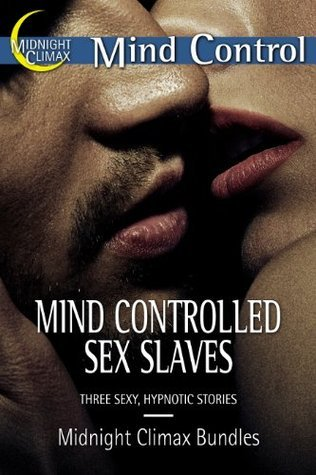 Mind Controlled Sex Slaves (Three Sexy, Hypnotic Stories)  by  Midnight Climax Bundles