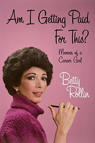 Am I Getting Paid for This?: Memoir of A Career Girl  by  Betty Rollin