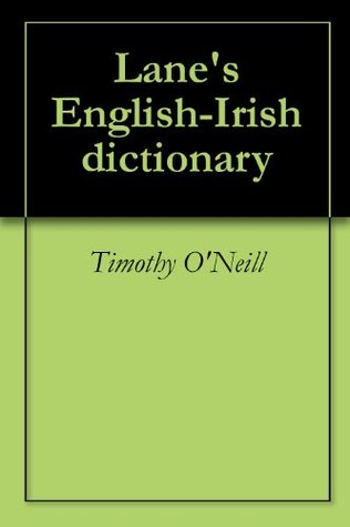 Lanes English-Irish dictionary  by  Timothy ONeill