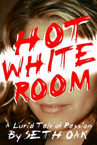 Hot White Room: An Adventure in Mortuary Service Seth Oak