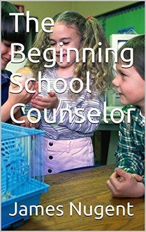 The Beginning School Counselor  by  James Nugent