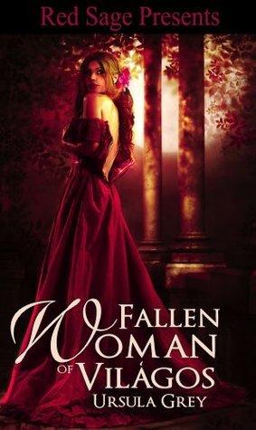 The Fallen Woman of Világos  by  Ursula Grey