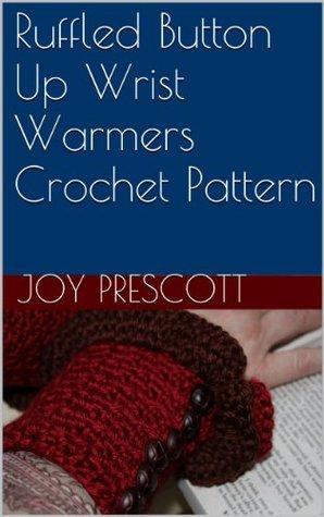 Ruffled Button Up Wrist Warmers Crochet Pattern  by  Joy Prescott