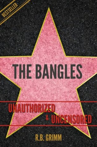 The Bangles Unauthorized & Uncensored R.B. Grimm