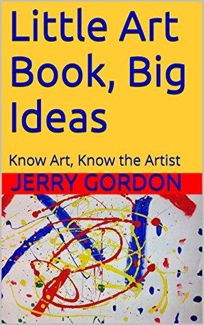 Little Art Book, Big Ideas: Know Art, Know the Artist Jerry  Gordon