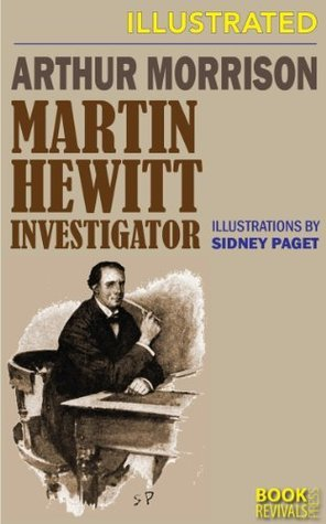 Martin Hewitt Investigator (illustrated  by  Sydney Paget) (Martin Hewitt Series Book 1) by Arthur Morrison