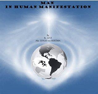MAN IN HUMAN MANIFASTATION  by  Leslie Van Sertima