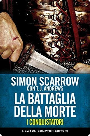 I conquistatori. La battaglia della morte  by  Simon Scarrow