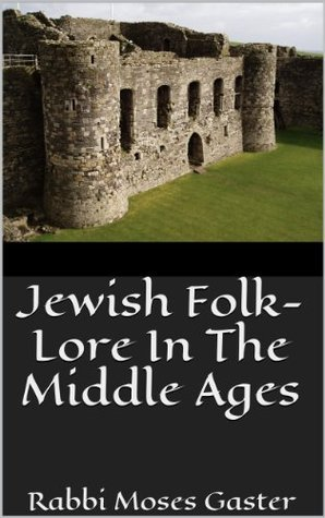 Jewish Folk-Lore In The Middle Ages  by  Moses Gaster