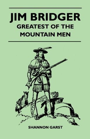 Jim Bridger - Greatest of the Mountain Men Shannon Garst