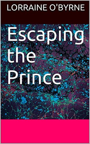 Escaping the Prince  by  Lorraine OByrne