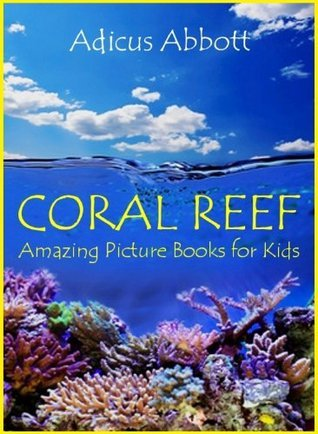 Coral Reef: Amazing Picture Books for Kids  by  Adicus Abbott