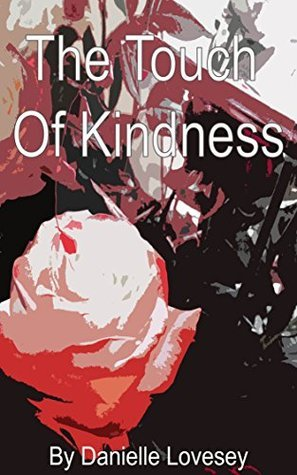The Touch of Kindness  by  Danielle Lovesey