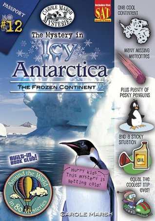 The Mystery in Icy Antarctica: The Frozen Continent ((Around the World in 80 Mysteries))  by  Carole Marsh