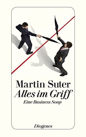 Alles im Griff: Eine Business Soap  by  Martin Suter