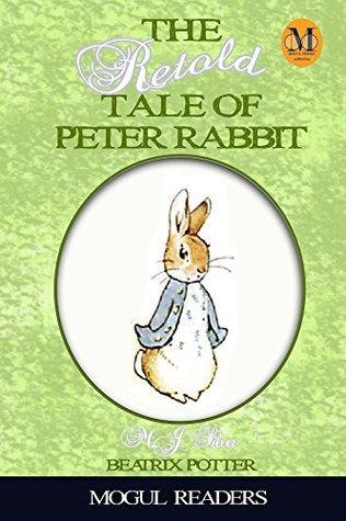 Peter Rabbit: The Retold Tale of Peter Rabbit (Mogul Classics Revisited Book 1)  by  M.J. Silva