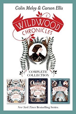 Wildwood Chronicles Complete Collection: Wildwood, Under Wildwood, Wildwood Imperium Colin Meloy