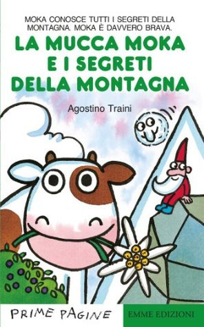 La mucca Moka e i segreti della montagna Agostino Traini