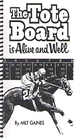 The Tote Board is Alive and Well  by  Milt Gaines