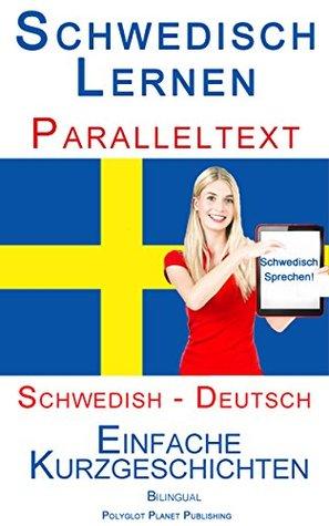 Schwedisch Lernen - Paralleltext - Einfache Kurzgeschichten (Schwedisch - Deutsch) Bilingual  by  Polyglot Planet Publishing