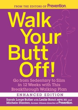 Walk Your Butt Off! Go from Sedentary to Slim in 12 Weeks with This Breakthrough Walking Plan  by  Sarah Lorge Butler