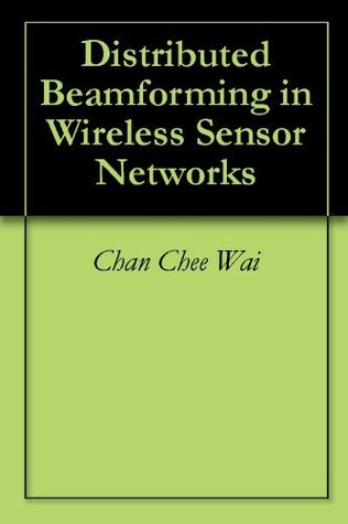 Distributed Beamforming in Wireless Sensor Networks  by  Chan Chee Wai