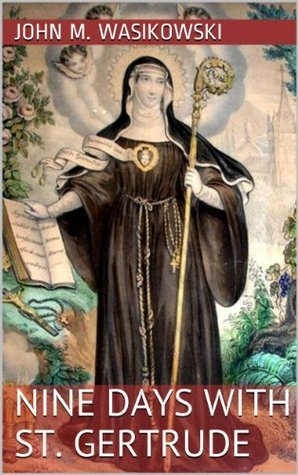 Nine Days With St. Gertrude John M. Wasikowski