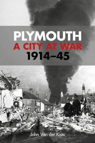 Plymouth: A City at War 1914-45 John Van der Kiste