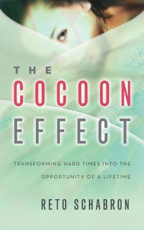 THE COCOON EFFECT: TRANSFORMING HARD TIMES INTO THE OPPORTUNITY OF A LIFETIME Reto Schabron
