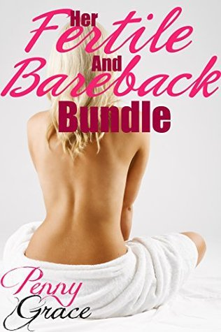 Her Fertile and Bareback Bundle Penny Grace