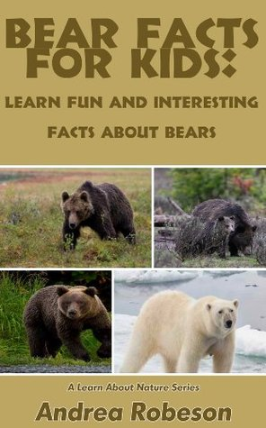 Bear Facts for Kids: Learn Fun and Interesting Facts About Bears Andrea Robeson